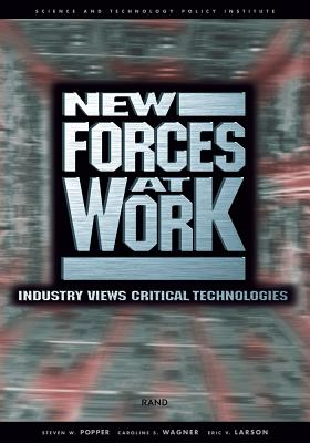 New Forces at Work: Industry Views Critical Technologies - Popper, Steven W, and Wagner, Caroline S, and Larson, Eric V
