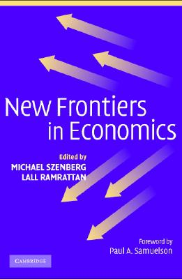 New Frontiers in Economics - Szenberg, Michael (Editor), and Ramrattan, Lall (Editor), and Samuelson, Paul A (Foreword by)