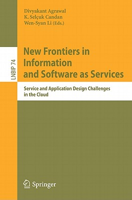 New Frontiers in Information and Software as Services: Service and Application Design Challenges in the Cloud - Agrawal, Divyakant (Editor), and Candan, K. Selcuk (Editor), and Li, Wen-Syan (Editor)
