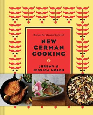New German Cooking: Recipes for Classics Revisited - Nolen, Jeremy
