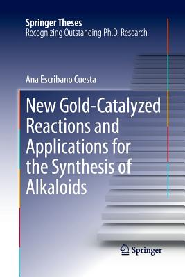 New Gold-Catalyzed Reactions and Applications for the Synthesis of Alkaloids - Escribano Cuesta, Ana