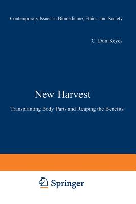 New Harvest: Transplanting Body Parts and Reaping the Benefits - Keyes, C Don, and Wisest, Walter E