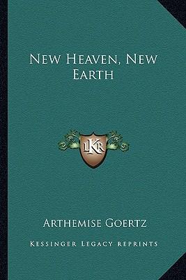 New Heaven, New Earth - Goertz, Arthemise