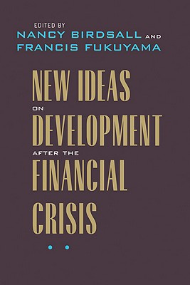 New Ideas on Development After the Financial Crisis - Birdsall, Nancy (Editor), and Fukuyama, Francis (Editor)