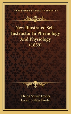 New Illustrated Self-Instructor in Phrenology and Physiology (1859) - Fowler, Orson Squire, and Fowler, Lorenzo Niles