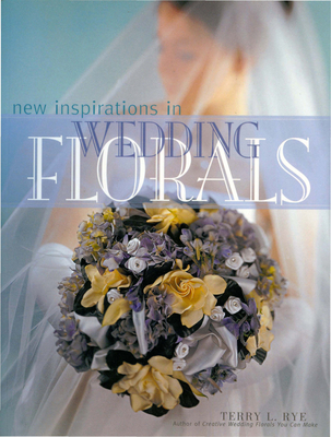 New Inspirations in Wedding Florals - Rye, Terry L