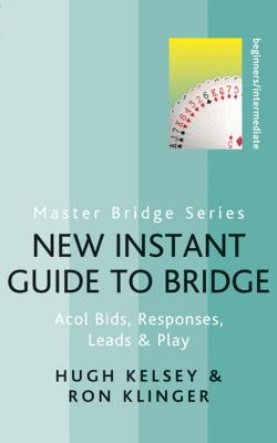 New Instant Guide to Bridge: Acol Bids, Responses, Leads & Play - Kelsey, Hugh, and Klinger, Ron