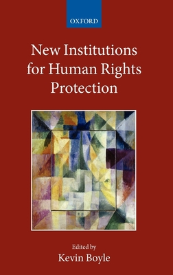 New Institutions for Human Rights Protection - Boyle, Kevin (Editor)