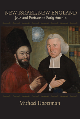New Israel/New England: Jews and Puritans in Early America - Hoberman, Michael