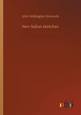 New Italian sketches - Symonds, John Addington