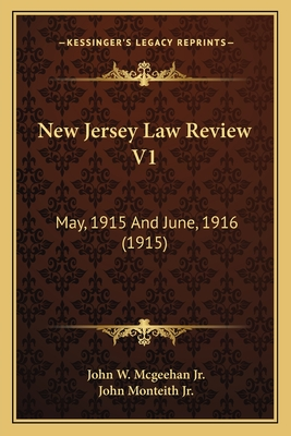 New Jersey Law Review V1: May, 1915 and June, 1916 (1915) - McGeehan, John W, Jr. (Editor), and Monteith Jr, John (Editor)