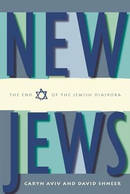 New Jews: The End of the Jewish Diaspora - Aviv, Caryn S, and Shneer, David, Professor