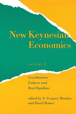 New Keynesian Economics: Coordination Failures and Real Rigidities - Mankiw, N Gregory (Editor), and Romer, David (Editor)