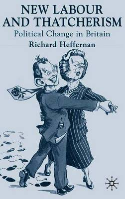 New Labour and Thatcherism: Political Change in Britain - Heffernan, R