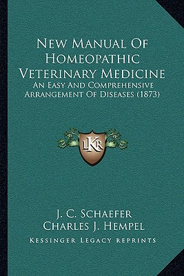 New Manual of Homeopathic Veterinary Medicine: An Easy and Comprehensive Arrangement of Diseases (1873) - Schaefer, J C, and Hempel, Charles Julius (Translated by)