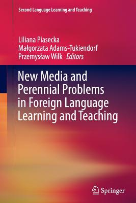 New Media and Perennial Problems in Foreign Language Learning and Teaching - Piasecka, Liliana (Editor), and Adams-Tukiendorf, Malgorzata (Editor), and Wilk, Przemyslaw (Editor)
