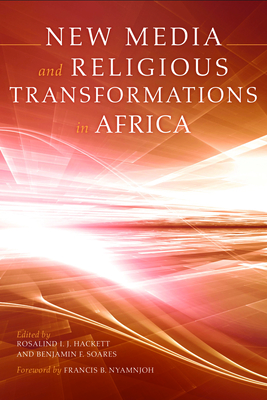 New Media and Religious Transformations in Africa - Hackett, Rosalind I J (Editor), and Soares, Benjamin F (Editor)