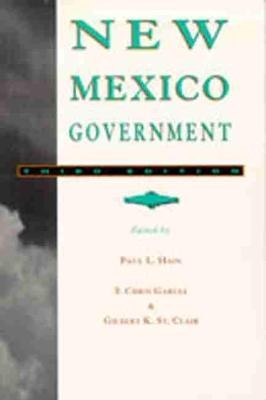 New Mexico Government - Hain, Paul L (Editor), and Garcia, F Chris, Dr. (Editor), and St Clair, Gilbert K (Editor)