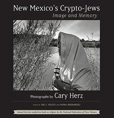 New Mexico's Crypto-Jews: Image and Memory - Herz, Cary (Photographer), and Soltes, Ori Z, Dr. (Introduction by), and Hernandez, Mona (Afterword by)
