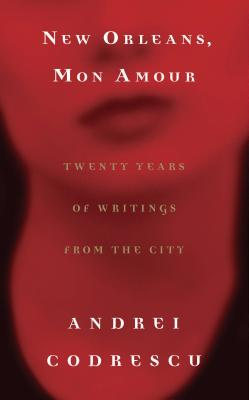 New Orleans, Mon Amour: Twenty Years of Writings from the City - Codrescu, Andrei
