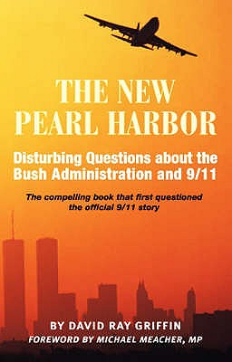 New Pearl Harbor: Disturbing Questions About the Bush Administration and 9/11 - Griffin, David Ray, and Meacher, Michael (Foreword by)