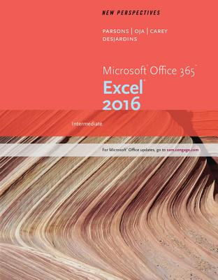 New Perspectives Microsoft Office 365 & Excel 2016: Intermediate, Loose-Leaf Version - Parsons, June Jamnich, and Oja, Dan, and Carey, Patrick