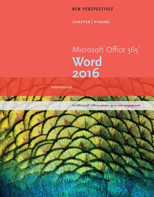 New Perspectives Microsoft Office 365 & Word 2016: Intermediate - Shaffer, Ann, and Pinard, Katherine T