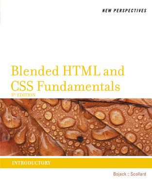 New Perspectives on Blended HTML and CSS Fundamentals: Introductory - Bojack, Henry, and Scollard, Sharon