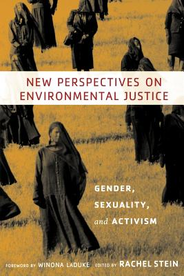 New Perspectives on Environmental Justice: Gender, Sexuality, and Activism - Stein, Rachel (Editor), and Newman, Marcy Knopf (Contributions by), and Lucas, Anne (Contributions by)
