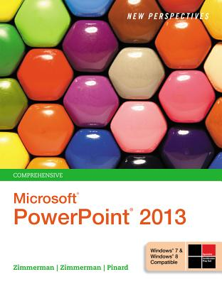 New Perspectives on Microsoft PowerPoint 2013: Comprehensive - Zimmerman, S Scott, and Zimmerman, Beverly B, and Pinard, Katherine T