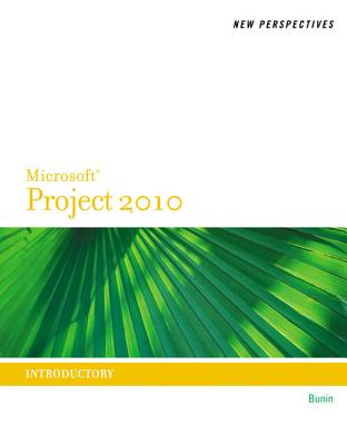 New Perspectives on Microsoft Project 2010: Introductory - Bunin, Rachel Biheller