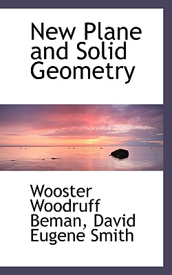 New Plane and Solid Geometry - Beman, Wooster Woodruff, and Smith, David Eugene
