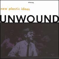 New Plastic Ideas - Unwound