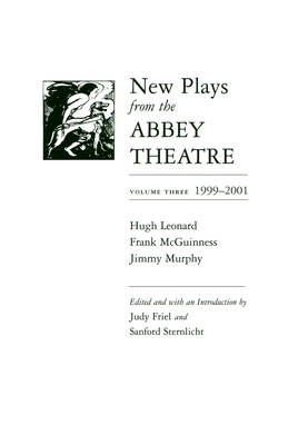 New Plays from the Abbey Theatre: 1999-2001 - Friel, Judy (Editor), and Sternlicht, Sanford (Editor)