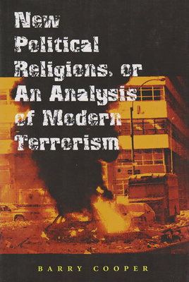 New Political Religions, or an Analysis of Modern Terrorism - Cooper, Barry