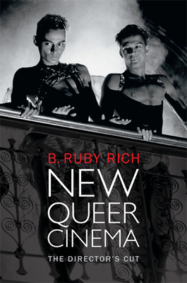 New Queer Cinema: The Director's Cut - Rich, B Ruby, Professor