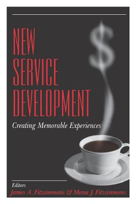 New Service Development: Creating Memorable Experiences - Fitzsimmons, James A, and Fitzsimmons, Mona J