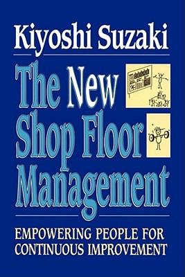 New Shop Floor Management: Empowering People for Continuous Improvement - Suzaki, Kiyoshi