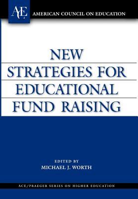 New Strategies for Educational Fund Raising - Worth, Michael J, Dr. (Editor)