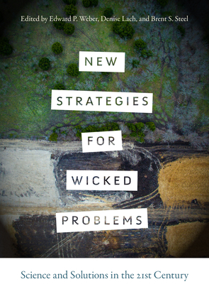 New Strategies for Wicked Problems: Science and Solutions in the 21st Century - Weber, Edward P (Editor), and Lach, Denise (Editor), and Steel, Brent S (Editor)