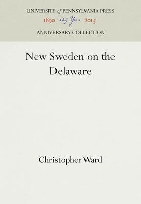 New Sweden on the Delaware - Ward, Christopher