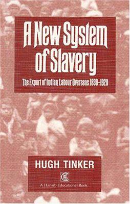 New System Of Slavery: The Export of Indian Labour Overseas 1830-1920 - Tinker, Hugh