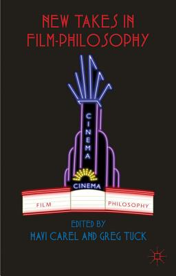 New Takes in Film-Philosophy - Carel, Havi (Editor), and Tuck, Greg (Editor)