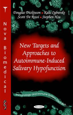 New Targets & Approaches to Autoimmune-Induced Salivary Hypofunction - Dickinson, Douglas, and Ogbureke, Kalu, and De Rossi, Scott