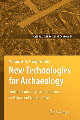 New Technologies for Archaeology: Multidisciplinary Investigations in Palpa and Nasca, Peru - Reindel, Markus (Editor), and Wagner, Gunther a (Editor), and Wagner, G Nther a (Editor)