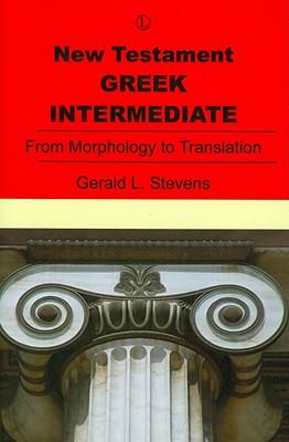New Testament Greek Intermediate: From Morphology to Translation - Stevens, Gerald