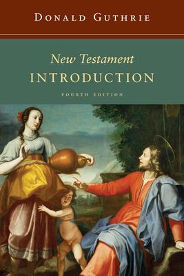 New Testament Introduction - Guthrie, Donald, Dr., Ph.D.