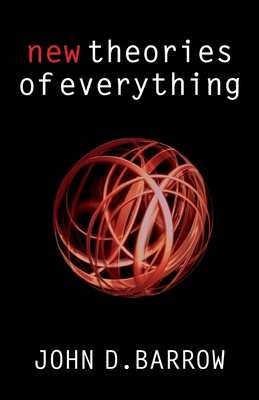 New Theories of Everything: The Quest for Ultimate Explanation - Barrow, John D