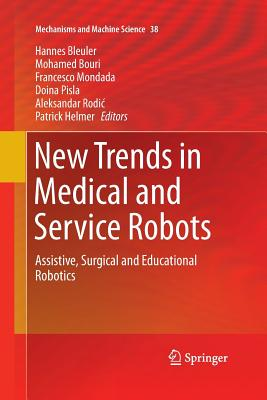 New Trends in Medical and Service Robots: Assistive, Surgical and Educational Robotics - Bleuler, Hannes (Editor), and Bouri, Mohamed (Editor), and Mondada, Francesco (Editor)