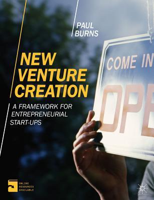 New Venture Creation: A Framework for Entrepreneurial Start-Ups - Burns, Paul